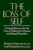 The loss of self : a family resource for the care of Alzheimer's disease and related disorders