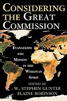 Considering the Great Commission : evangelism and mission in the Wesleyan spirit