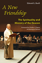 A new friendship : the spirituality and ministry of the deacon