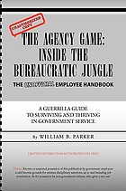 The agency game : inside the bureaucratic jungle : the unofficial employee handbook