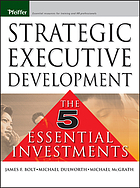 Strategic executive development : the five essential investments