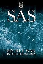 SAS : secret war in South-East Asia : 22 Special Air Service Regiment in the Borneo Campaign, 1963-1966SAS : secret war in South-East Asia
