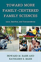Toward more family-centered family sciences : love, sacrifice, and transcendence