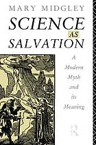 Science as salvation : a modern myth and its meaning