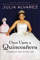 Once upon a quinceañera : coming of age in the USA
