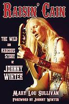 Raisin' Cain : the wild and raucous story of Johnny Winter