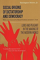 Social origins of dictatorship and democracy; lord and peasant in the making of the modern world