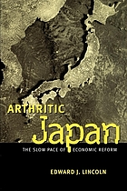 Arthritic Japan : the slow pace of economic reform