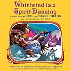 Whirlwind is a spirit dancing : poems based on traditional American Indian songs and stories