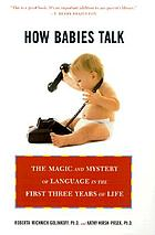 How babies talk : the magic and mystery of language in the first three years of life