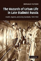 The hazards of urban life in late Stalinist Russia : health, hygiene, and living standards, 1943-1953