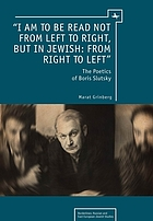 """I am to be read not from left to right, but in Jewish: from right to left"" : the poetics of Boris Slutsky"
