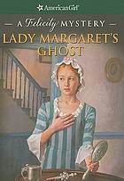 Lady Margaret's ghost : a Felicity mystery
