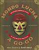 Mondo lucha a go-go : the bizarre and honorable world of wild Mexican wrestling