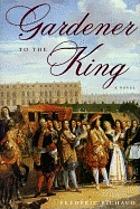 Gardener to the king : a novel