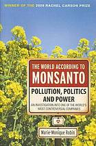 The world according to Monsanto : pollution, politics and power