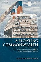 A floating commonwealth : politics, culture, and technology on Britain's Atlantic coast, 1860-1930