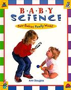 Baby science : how babies really work!