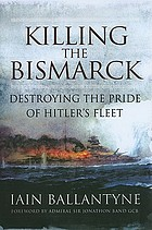 Killing the Bismarck destroying the pride of Hitler's fleet