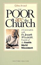 The poor are the church : a conversation with Fr. Joseph Wresinski