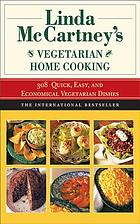 Linda McCartney's vegetarian home cooking 308 quick, easy, and economical vegetarian dishes