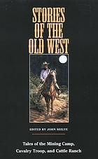Stories of the old West : tales of the mining camp, cavalry troop, & cattle ranch