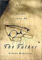 The father : a life of Henry James, Sr.