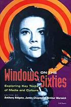 Windows on the sixties : exploring key texts of media and culture