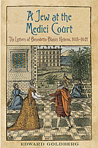 A Jew at the Medici Court : the letters of Benedetto Blanis, Hebreo (1615-1621)