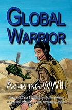 Global warrior : averting WWIII