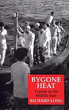 Bygone heat : travels in the Middle East
