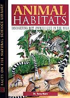 Animal habitats : discovering how animals live in the wild