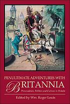 Penultimate adventures with Britannia : personalities, politics and culture in Britain
