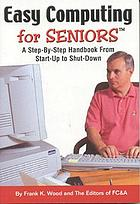 Easy computing for seniors : a step-by-step handbook from start-up to shut-down