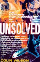 The mammoth encyclopedia of the unsolved