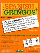Spanish for gringos : shortcuts, tips, and secrets to successful learning