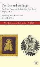 The bee and the eagle : Napoleonic France and the end of the Holy Roman Empire, 1806