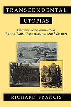 Transcendental utopias : individual and community at Brook Farm, Fruitlands, and Walden