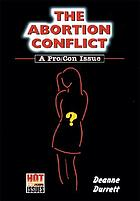 The abortion conflict : a pro/con issue