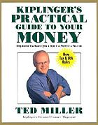Kiplinger's practical guide to your money : keep more of it, make it grow, enjoy it, protect it, pass it on