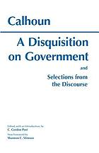 A disquisition on government : and selections from the Discourse