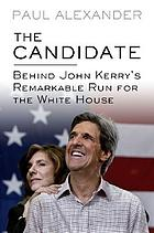 The candidate : behind John Kerry's remarkable run for the White House