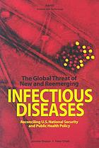 The global threat of new and reemerging infectious diseases : reconciling U.S. national security and public health policy