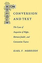 Conversion and text : the cases of Augustine of Hippo, Herman-Judah, and Constantine Tsatsos