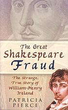 The great Shakespeare fraud : the strange, true story of William-Henry Ireland