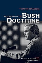 Understanding the Bush doctrine : psychology and strategy in an age of terrorism