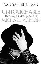 Untouchable : the strange life and tragic death of Michael Jackson