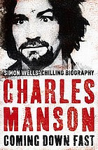 Charles Manson : coming down fast : a chilling biography