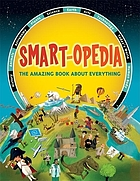 Smart-opedia : the amazing book about everything
