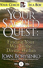 Your sacred quest : finding your way to the divine within